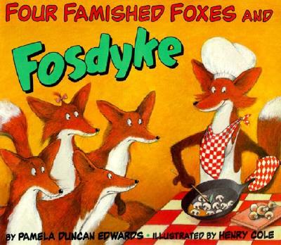 Four Famished Foxes and Fosdyke By Edwards, Pamela Duncan/ Cole, Henry (ILT)